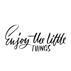 Enjoy the little things. Inspirational and motivational quote. Hand painted brush lettering. Handwritten modern typography. Vector illustration.