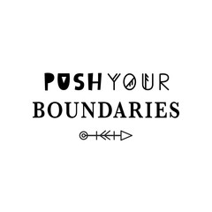 Push your boundaries. Motivational quote