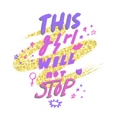 This girl will not stop. Hand drawn lettering with female gender sign mirror of Venus and stars on golden glitter paint background. Vector illustration