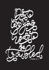 Hand lettering Do Not Let Your Heart Be Troubled on Black background. Bible quote. Modern calligraphy. Motivational inspirational quote.