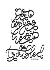 Hand lettering Do Not Let Your Heart Be Troubled on white background. Bible quote. Modern calligraphy. Motivational inspirational quote.