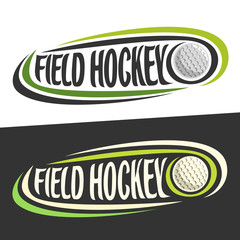 Vector logos for Field Hockey sport, flying ball and handwritten words - field hockey on black, curved lines around original typography for text - field hockey on white background, sports decoration.