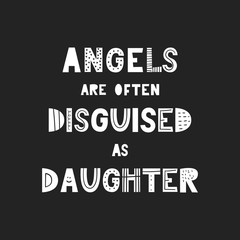 Angels are often disguised as daughter - unique hand drawn nursery poster in scandinavian style.