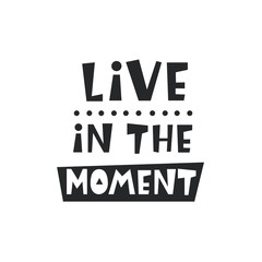 Live in the moment card. Inspirational hipster, kids poster