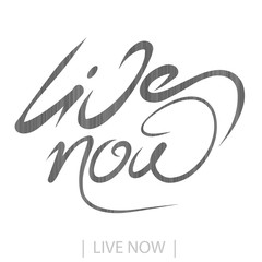 Live now postcard. Ink illustration. Modern brush calligraphy. Isolated on white background.