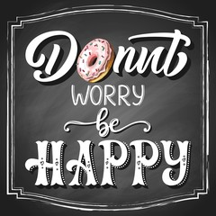 Hand-drawn pink colorful etching sketch, with white lettering slogan Donut worry be happy on black chalkboard background. Vector illustration.