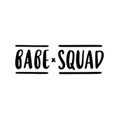 "The hand-drawing inspirational quote: ""Babe squad!"" in a trendy calligraphic style. It can be used for card, mug, brochures, poster, t-shirts, phone case etc. Vector Image."