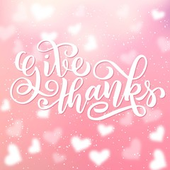 Give thanks brush hand lettering, isolated on pink blurry background. Vector illustration. Can be used for Thanksgiving day design.