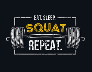 Eat sleep squat repeat. Gym motivational quote with grunge effect and barbell. Workout inspirational Poster. Vector design for gym, textile, posters, t-shirt, cover, banner, cards, cases etc.