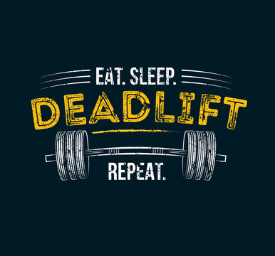 t sleep deadlift repeat. Gym motivational quote with grunge effect and barbell. Workout inspirational Poster. Vector design for gym, textile, posters, t-shirt, cover, banner, cards, cases etc.