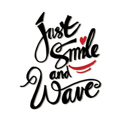 Just smile and wave hand lettering. Inspirational quote.