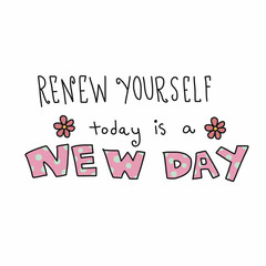 Renew yourself today is a new day word lettering vector illustration doodle style