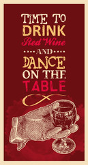 Design Time To Drink Red Wine And Dance On The Table With Woman's Hand In Glove With A Glass Of Wine And Retro Fonts. Vector Illustration.