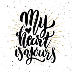 My heart is yours. Hand drawn motivation lettering quote.