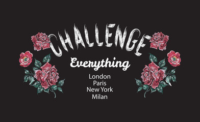 Challenge everything Slogan with embroidered red roses. Embroidery vector patch for fashion apparels, t shirt, stickers and printed tee design.