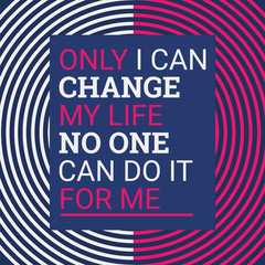 Only i can change my life. Motivational quotes. Flat design background