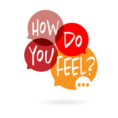 How do you feel ?