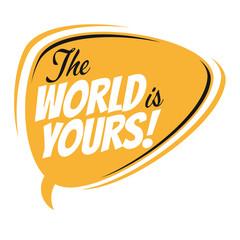 the world is yours retro speech balloon