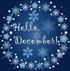 Inscription Hello, December in a frame of snowflakes on a blue background, blizzard