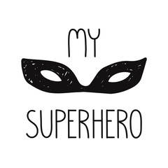 superhero face mask illustration my superhero quote. isolated on white background. Vintage style cute design for kids prints clothing cards textile.