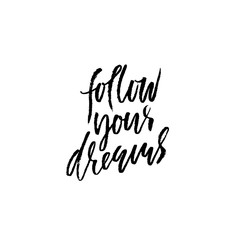 Foto op Aluminium Positive Typography Follow your dreams. Hand drawn dry brush lettering. Ink illustration. Modern calligraphy phrase. Vector illustration.