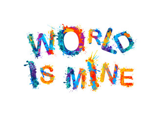 World is mine. Splash paint inscription