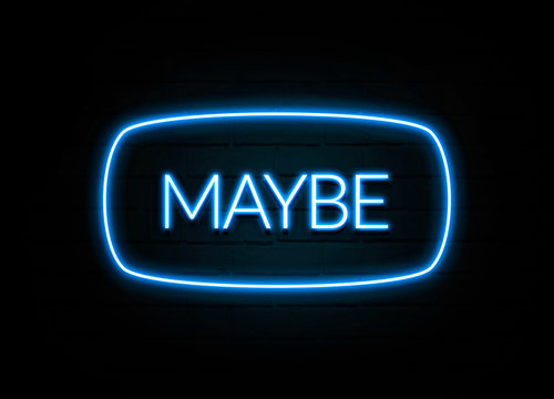 Maybe  - colorful Neon Sign on brickwall