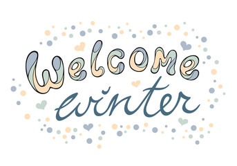 Modern funny lettering Welcome winter. Hand drawing color calligraphic  ornament letters isolated on white. New Year cartoon theme.