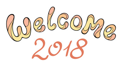 Modern funny lettering Welcome 2018. Hand color drawing ornament letters isolated on white. New Year cartoon theme.