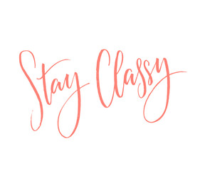 Stay Classy. Inspirational quote, modern calligraphy. Pink words on white background.