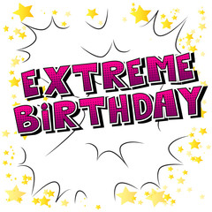 Extreme Birthday - Comic book style word on abstract background.