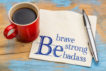 Be brave, strong and badass
