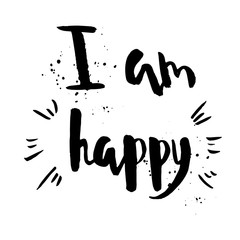 I am happy phrase. Inspirational motivational quote.