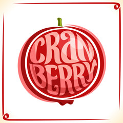 Vector logo for Cranberry, label with one whole berry for package of fresh juice or ice cream, price tag with original font for word cranberry inscribed in fruit shape, sticker for vegan grocery store