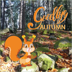 Squirrel in the autumn forest. Children's drawing with the inscription Good-bye autumn. Nature. Cartoon characters. Design for the desktop, trellis, textiles, emblems, book and background image.