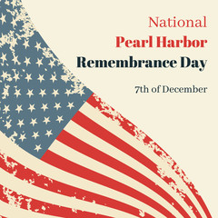 National Pearl Harbor Remembrance Day in USA. Card with the American flag and resembling an inscription. Vector grunge illustration.