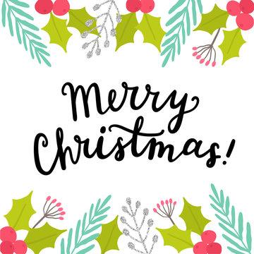 Cute Christmas greeting card. Seasonal plants and hand drawn calligraphy. Vector illustration