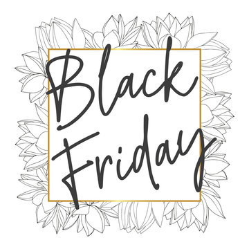 Black friday poster with flowers for shops. Hand drawn postcard with ' Black Friday ' lettering.  White Background