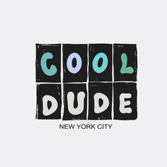 Vector illustration with phrase Cool dude. New York city. T-shirt graphics.