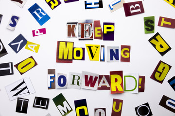 A word writing text showing concept of Keep Moving Forward made of different magazine newspaper letter for Business case on the white background with copy space