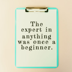 Life Inspirational And Motivational Quotes - The Expert In Anything Was Once A Beginner.