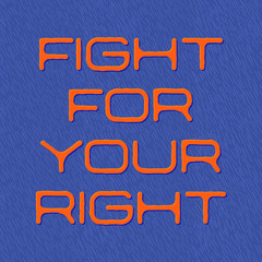 Slogan, fight for your right quote, blue background. Vector illustration as a quote, motto, flannel, banner
