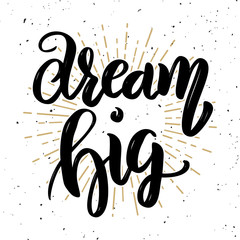Dream big. Hand drawn motivation lettering quote.