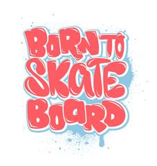 born to skate board, t-shirt graphics, vectors