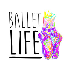 Ballet life. Dancing. Ballet shoes. Kids ballet. T shirt design. Modern fashion style. Sketch silhouette hand drawn pointes shoes
