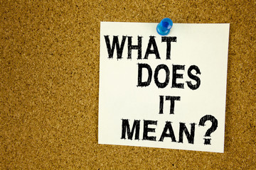 Conceptual hand writing text caption inspiration showing question What Does It Mean. Business concept for question and unknown written on sticky note, reminder cork background with copy space