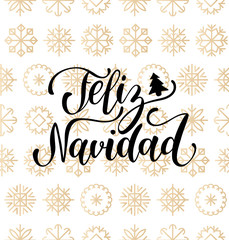 Vector Feliz Navidad, translated Merry Christmas lettering design on snowflakes background. New Year seamless pattern.
