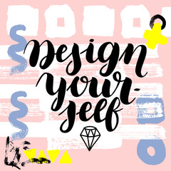 Design yourself. Vector hand drawn brush lettering on colorful background.