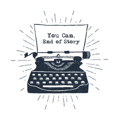 "Hand drawn retro typewriter vector illustration and ""You can. End of story"" inspirational lettering."