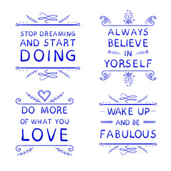 'Always believe in yourself' 'Do more of what you LOVE' 'Wake up and be fabulous' 'Stop dreaming and stard DOING'. Drawn words, blue.